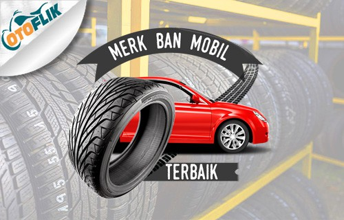 30 Merk Ban Mobil Terbaik Awet Dan Harga 2021 Otoflik