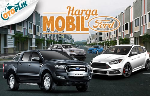 5 Harga Mobil Ford Termahal Dan Termurah 2021 Otoflik