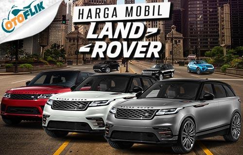 Harga Mobil Land Rover Terbaru