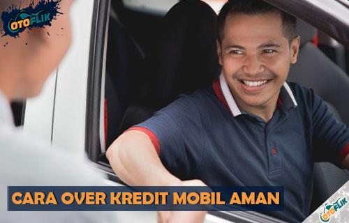 Cara Over Kredit Mobil yang Aman