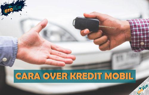 Cara Over Kredit Mobil yang Benar dan Aman
