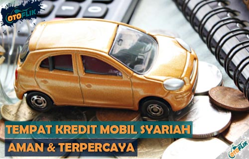 Tempat Kredit Mobil Syariah Aman dan Terpercaya