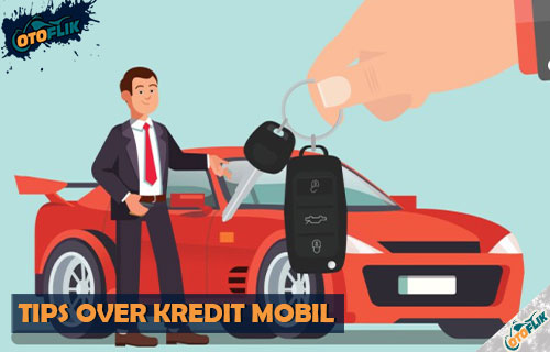 Tips Over Kredit Mobil yang Baik