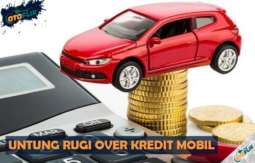 Untung Rugi Over Kredit Mobil