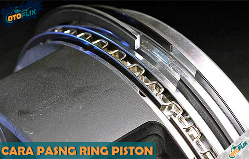 Cara Pasang Ring Piston Motor Mobil yang Benar