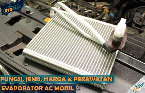 Fungsi Jenis Perawatan dan Harga Evaporator AC Mobil