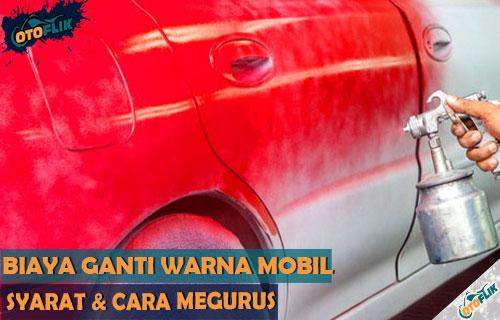 Syarat Ketentuan Cara Urus Biaya Ganti Warna Mobil