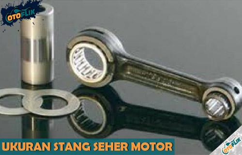 Ukuran Stang Seher Semua Motor dan Tips Cara Menghitung