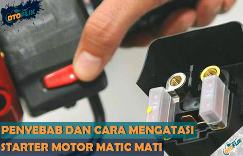 Penyebab dan Solusi Terbaik Atasi Starter Motor Matic Mati