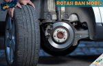 Rotasi Ban Mobil dari Manfaat Waktu yang Tepat Biaya dan Cara