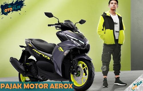 Daftar Pajak Motor Aerox Terlengkap Semua Tipe dan Varian