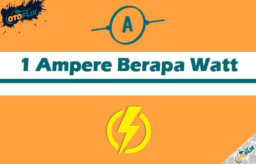1 Ampere Berapa Watt dari Tabel dan Cara Menghitung
