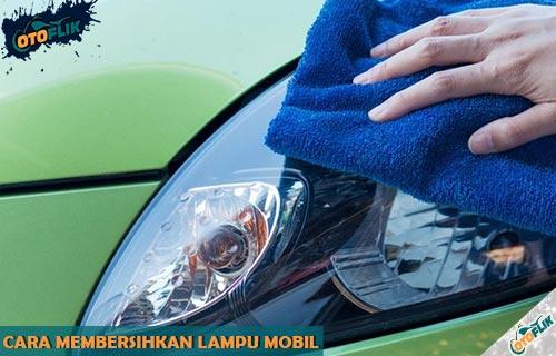 Panduan Cara Membersihkan Lampu Mobil Kusam Buram dan Berembun