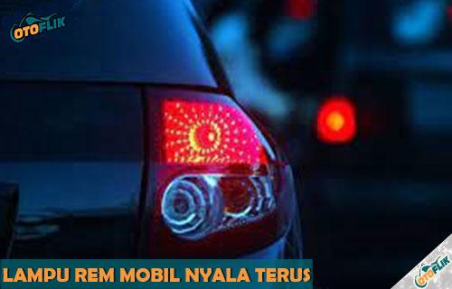Penyebab dan Cara Mengatasi Lampu Rem Mobil Nyala Terus