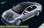 Rekomendasi Daftar Mobil Hybrid Murah di Indonesia